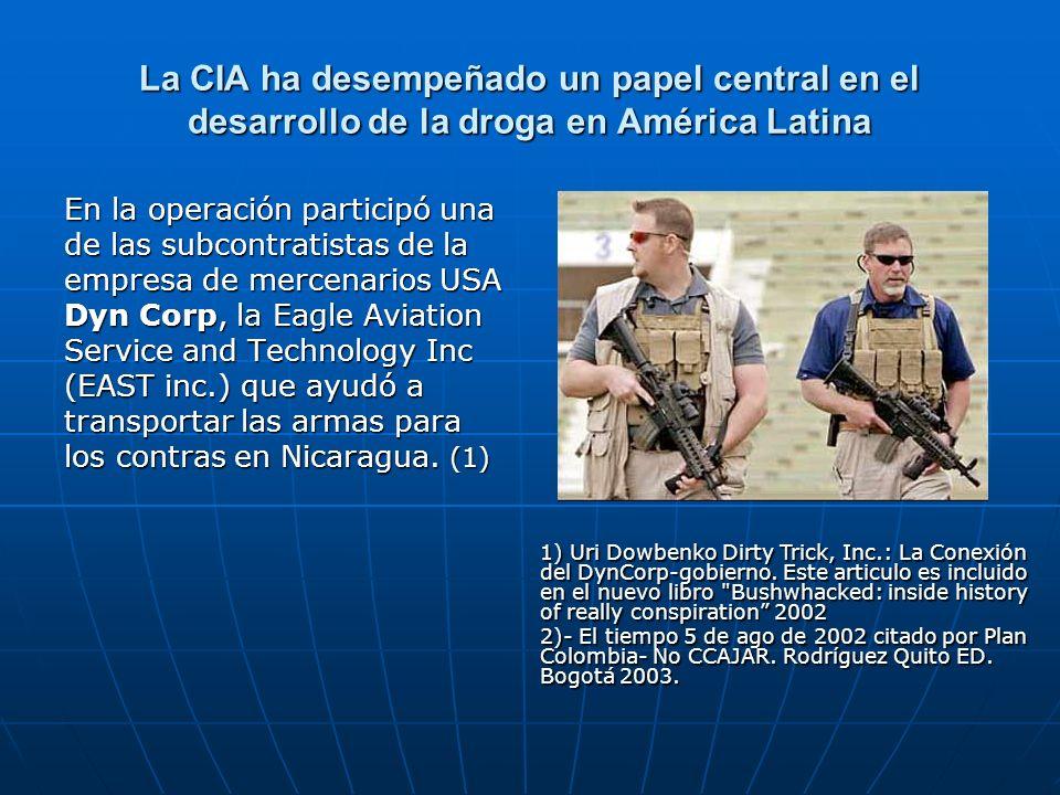 La CIA ha desempeñado un papel central en el desarrollo de la droga en América Latina En la operación participó una de las subcontratistas de la empre