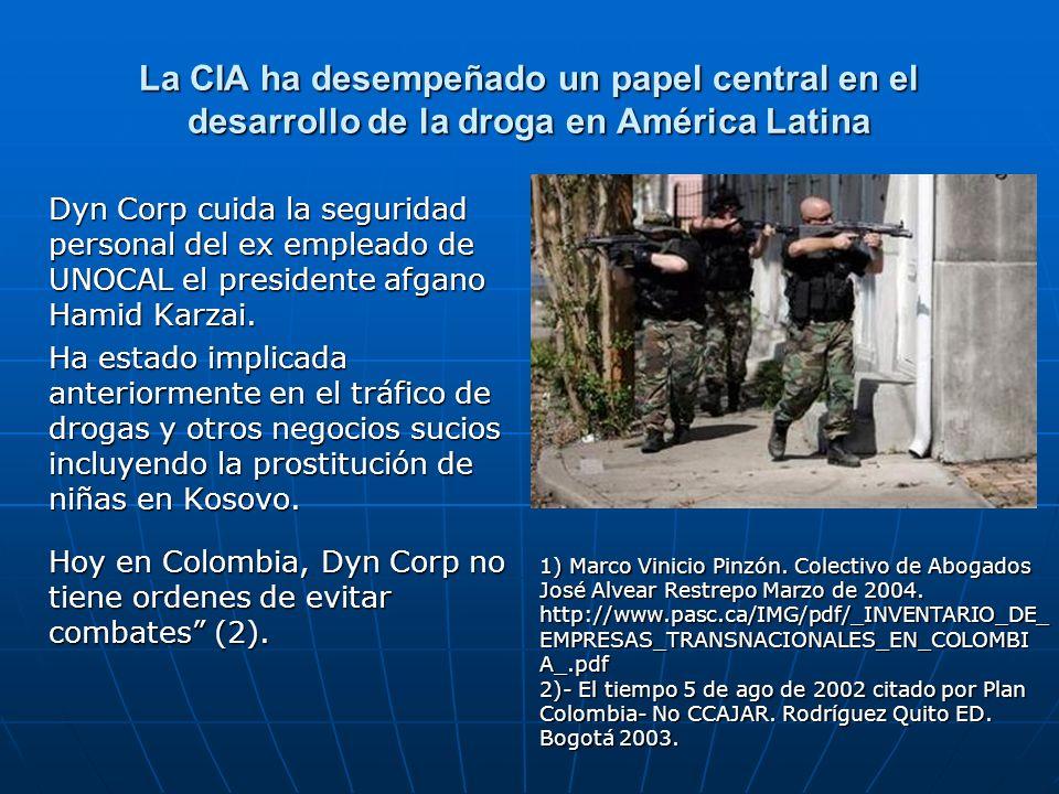La CIA ha desempeñado un papel central en el desarrollo de la droga en América Latina Dyn Corp cuida la seguridad personal del ex empleado de UNOCAL e