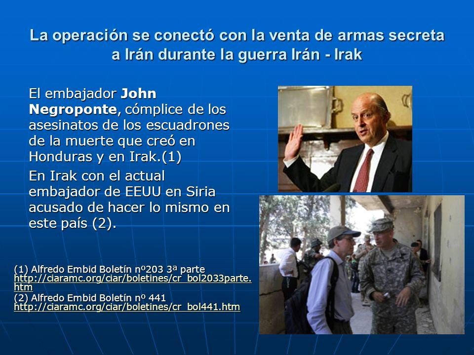 La operación se conectó con la venta de armas secreta a Irán durante la guerra Irán - Irak El embajador John Negroponte, cómplice de los asesinatos de