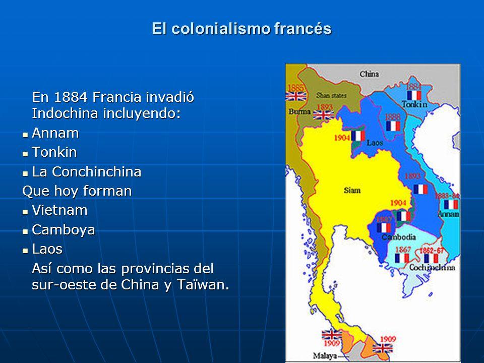 El colonialismo francés En 1884 Francia invadió Indochina incluyendo: Annam Annam Tonkin Tonkin La Conchinchina La Conchinchina Que hoy forman Vietnam