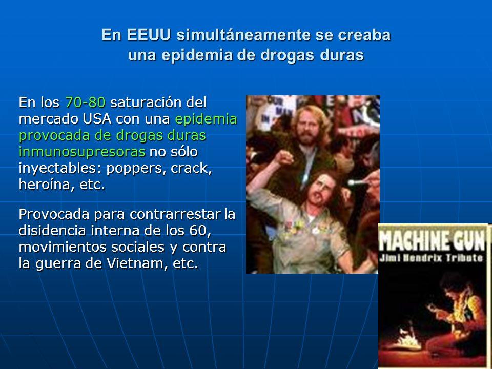 En los 70-80 saturación del mercado USA con una epidemia provocada de drogas duras inmunosupresoras no sólo inyectables: poppers, crack, heroína, etc.