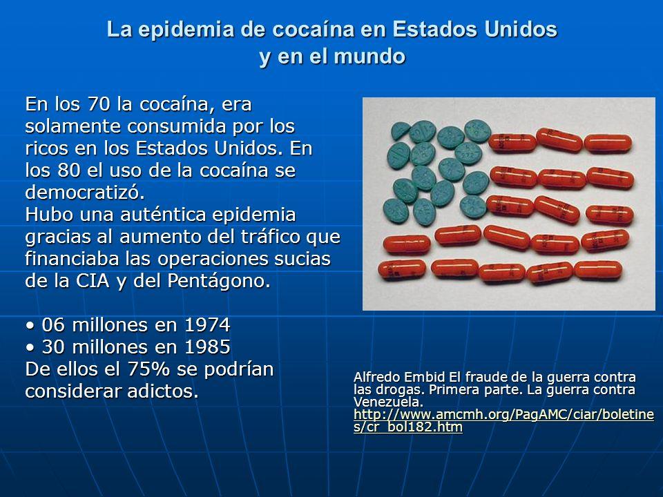 La epidemia de cocaína en Estados Unidos y en el mundo En los 70 la cocaína, era solamente consumida por los ricos en los Estados Unidos. En los 80 el