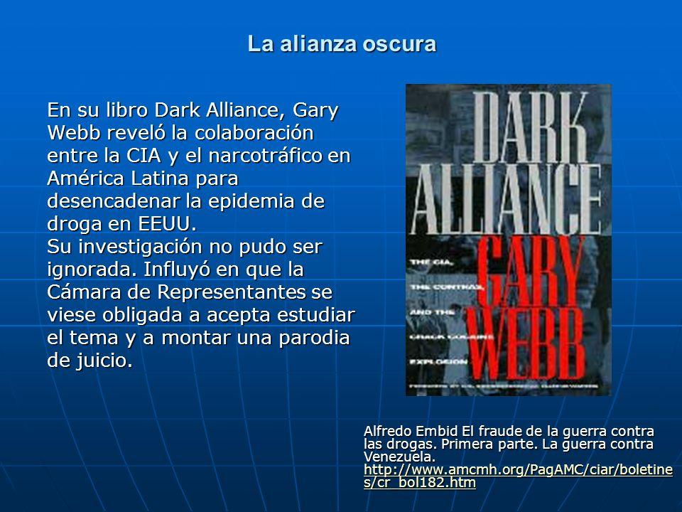 La alianza oscura En su libro Dark Alliance, Gary Webb reveló la colaboración entre la CIA y el narcotráfico en América Latina para desencadenar la ep