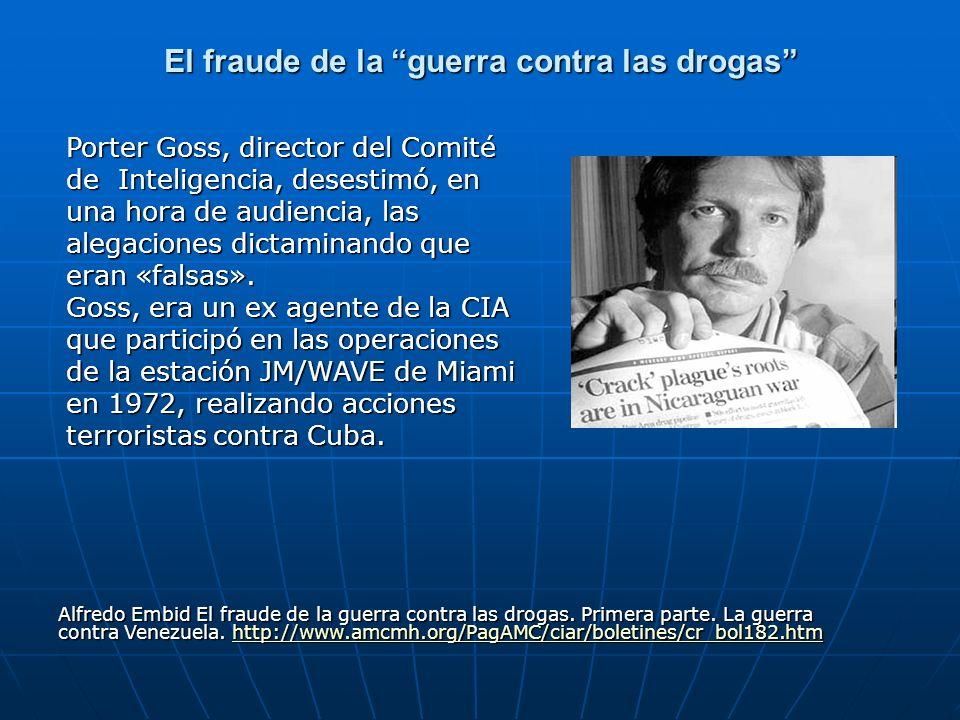 El fraude de la guerra contra las drogas Porter Goss, director del Comité de Inteligencia, desestimó, en una hora de audiencia, las alegaciones dictam