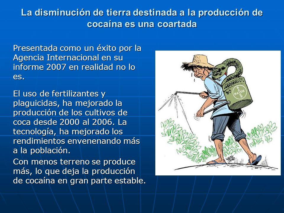 La disminución de tierra destinada a la producción de cocaína es una coartada Presentada como un éxito por la Agencia Internacional en su informe 2007