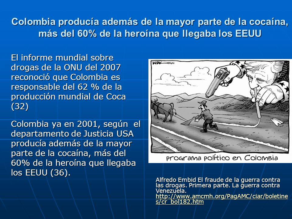Colombia producía además de la mayor parte de la cocaína, más del 60% de la heroína que llegaba los EEUU El informe mundial sobre drogas de la ONU del