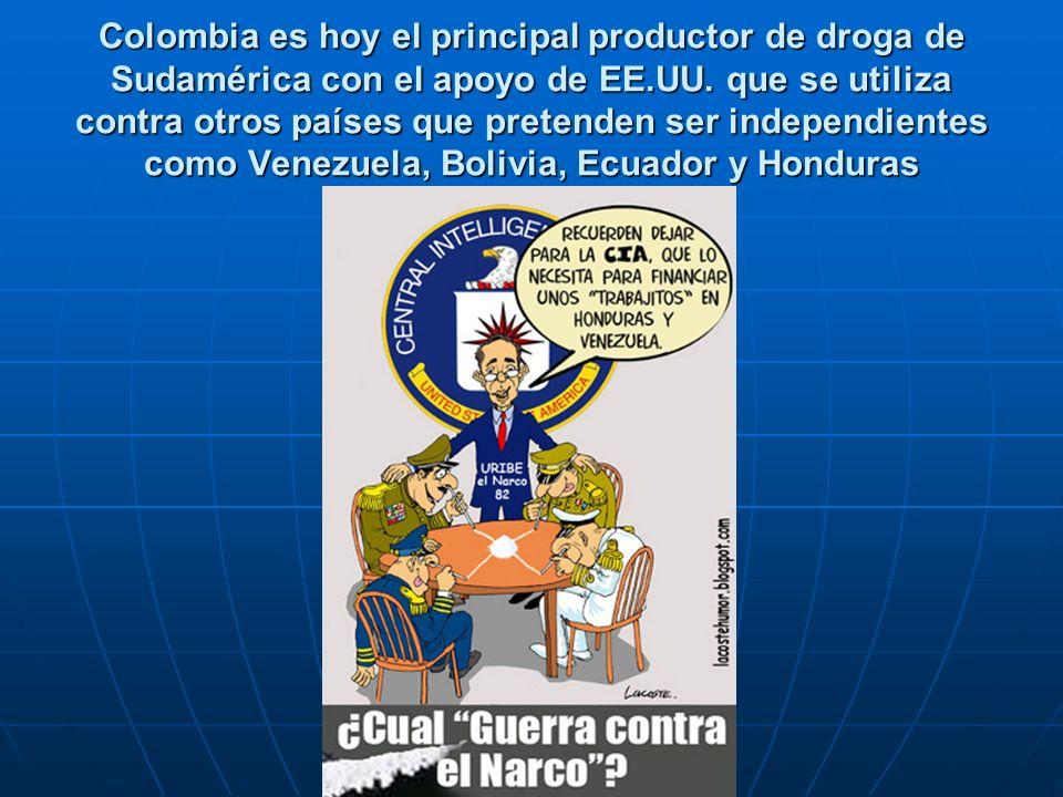 Colombia es hoy el principal productor de droga de Sudamérica con el apoyo de EE.UU. que se utiliza contra otros países que pretenden ser independient