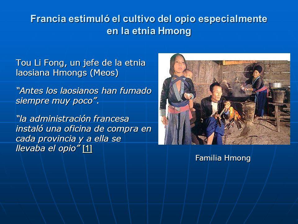 Francia estimuló el cultivo del opio especialmente en la etnia Hmong Tou Li Fong, un jefe de la etnia laosiana Hmongs (Meos) Antes los laosianos han f