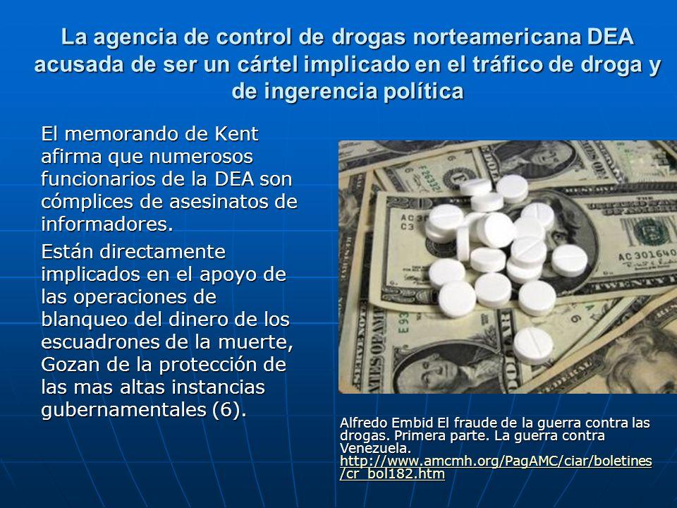 La agencia de control de drogas norteamericana DEA acusada de ser un cártel implicado en el tráfico de droga y de ingerencia política El memorando de