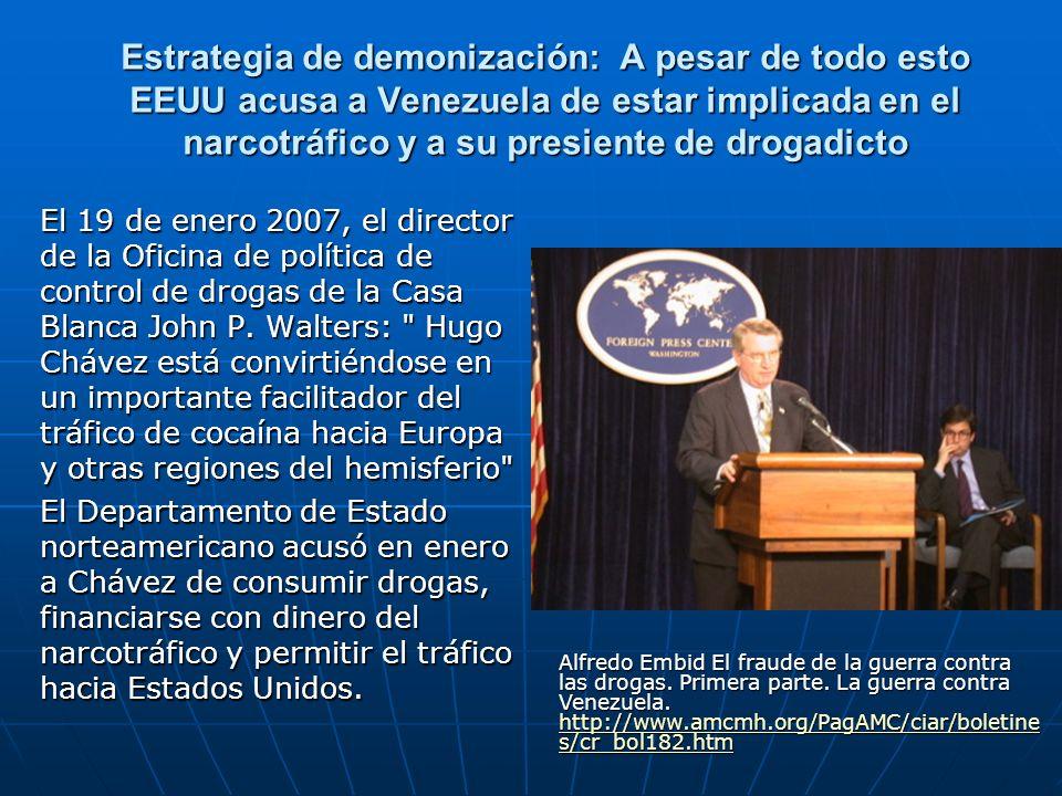 Estrategia de demonización: A pesar de todo esto EEUU acusa a Venezuela de estar implicada en el narcotráfico y a su presiente de drogadicto El 19 de