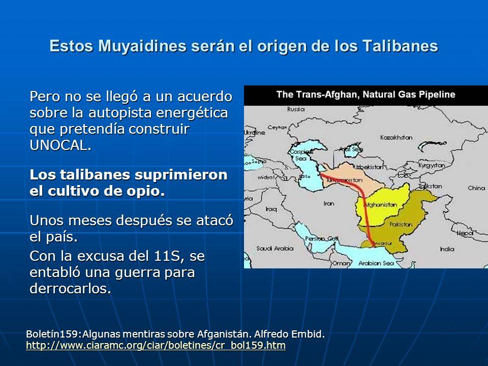 Estos Muyaidines serán el origen de los Talibanes Pero no se llegó a un acuerdo sobre la autopista energética que pretendía construir UNOCAL. Los tali