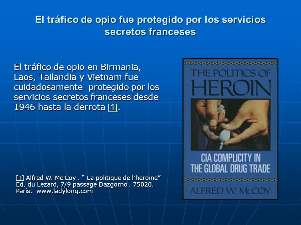 El tráfico de opio fue protegido por los servicios secretos franceses El tráfico de opio en Birmania, Laos, Tailandia y Vietnam fue cuidadosamente pro