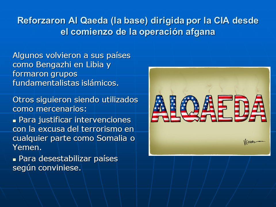 Reforzaron Al Qaeda (la base) dirigida por la CIA desde el comienzo de la operación afgana Algunos volvieron a sus países como Bengazhi en Libia y for