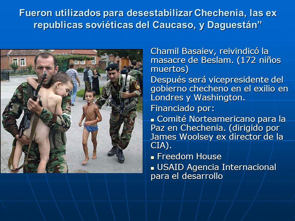 Fueron utilizados para desestabilizar Chechenia, las ex republicas soviéticas del Caucaso, y Daguestán Chamil Basaiev, reivindicó la masacre de Beslam