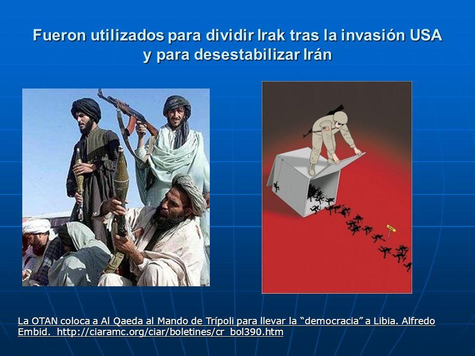 Fueron utilizados para dividir Irak tras la invasión USA y para desestabilizar Irán La OTAN coloca a Al Qaeda al Mando de Trípoli para llevar la democ