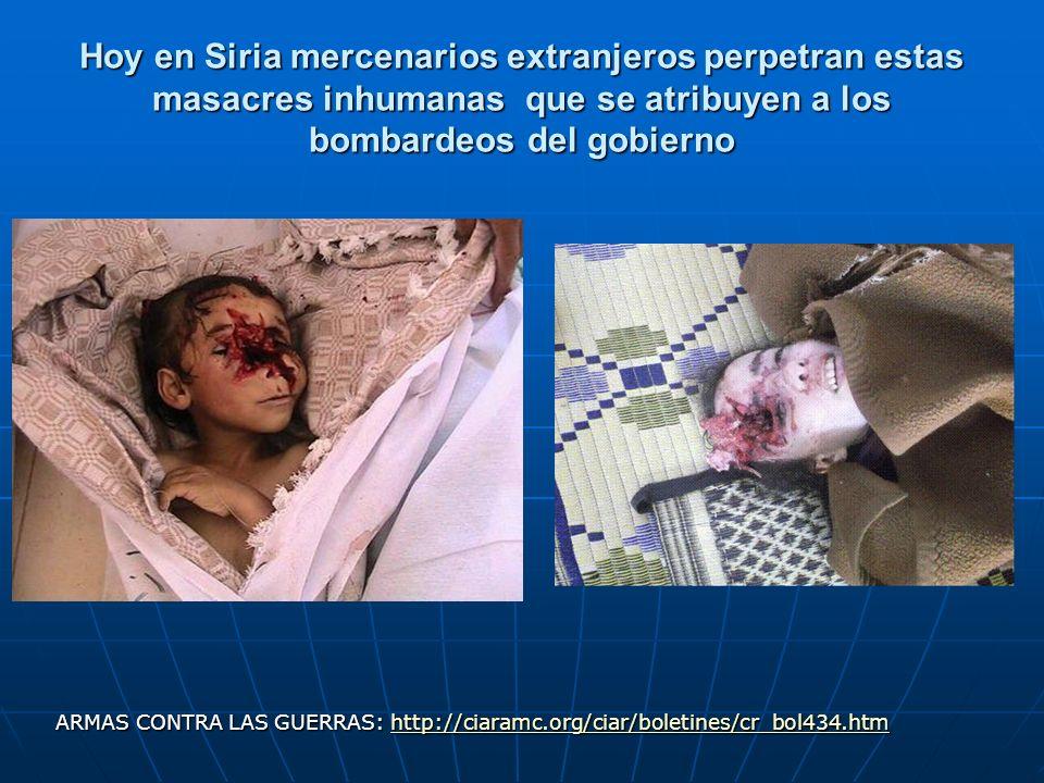 Hoy en Siria mercenarios extranjeros perpetran estas masacres inhumanas que se atribuyen a los bombardeos del gobierno ARMAS CONTRA LAS GUERRAS: http: