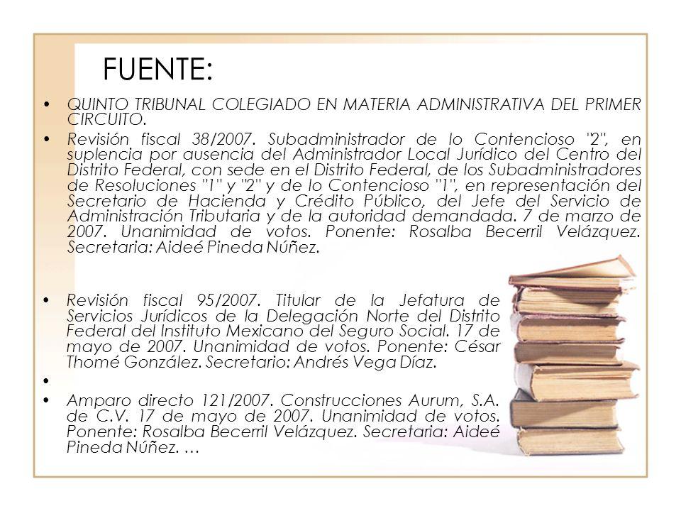 FUENTE: QUINTO TRIBUNAL COLEGIADO EN MATERIA ADMINISTRATIVA DEL PRIMER CIRCUITO. Revisión fiscal 38/2007. Subadministrador de lo Contencioso