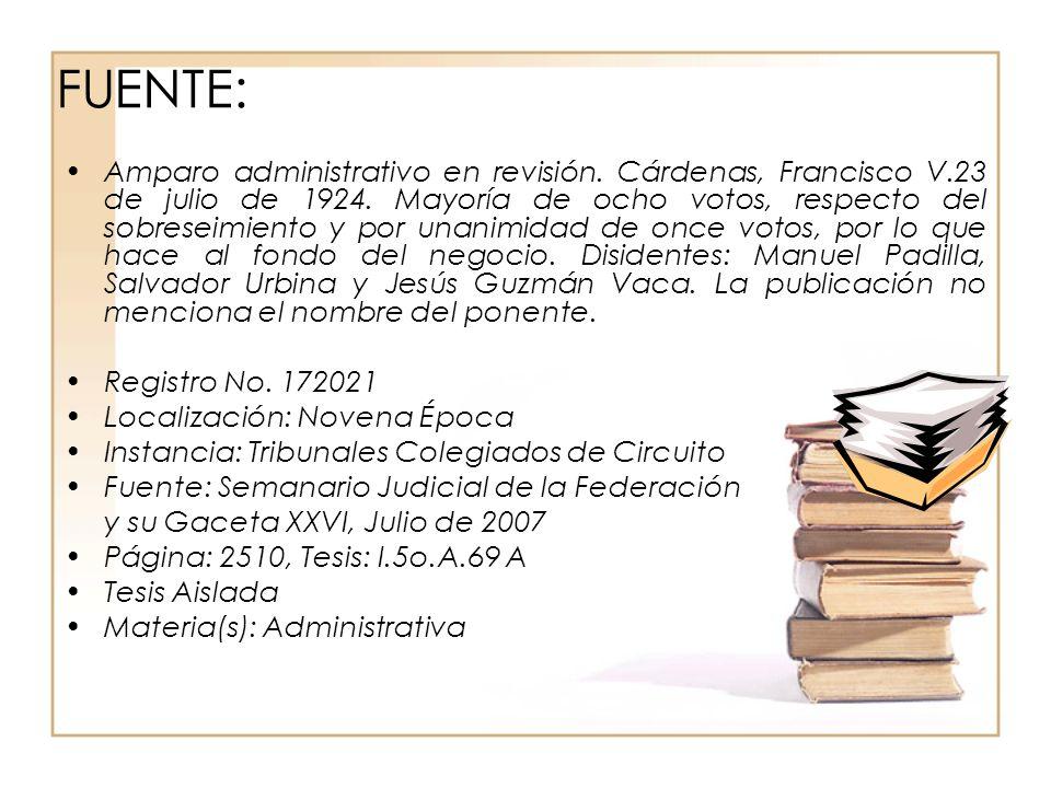 FUENTE: Amparo administrativo en revisión. Cárdenas, Francisco V.23 de julio de 1924. Mayoría de ocho votos, respecto del sobreseimiento y por unanimi
