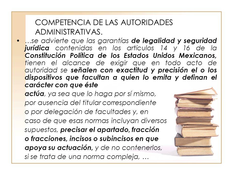 COMPETENCIA DE LAS AUTORIDADES ADMINISTRATIVAS. …se advierte que las garantías de legalidad y seguridad jurídica contenidas en los artículos 14 y 16 d