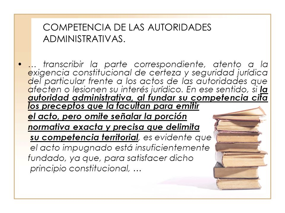 COMPETENCIA DE LAS AUTORIDADES ADMINISTRATIVAS. … transcribir la parte correspondiente, atento a la exigencia constitucional de certeza y seguridad ju