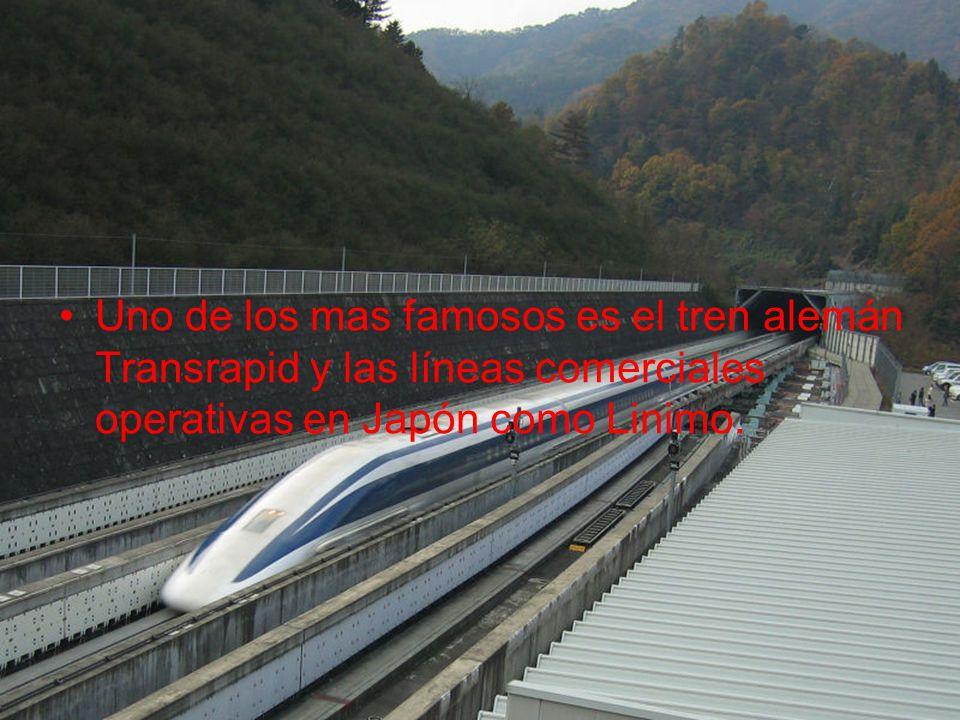 Uno de los mas famosos es el tren alemán Transrapid y las líneas comerciales operativas en Japón como Linimo.