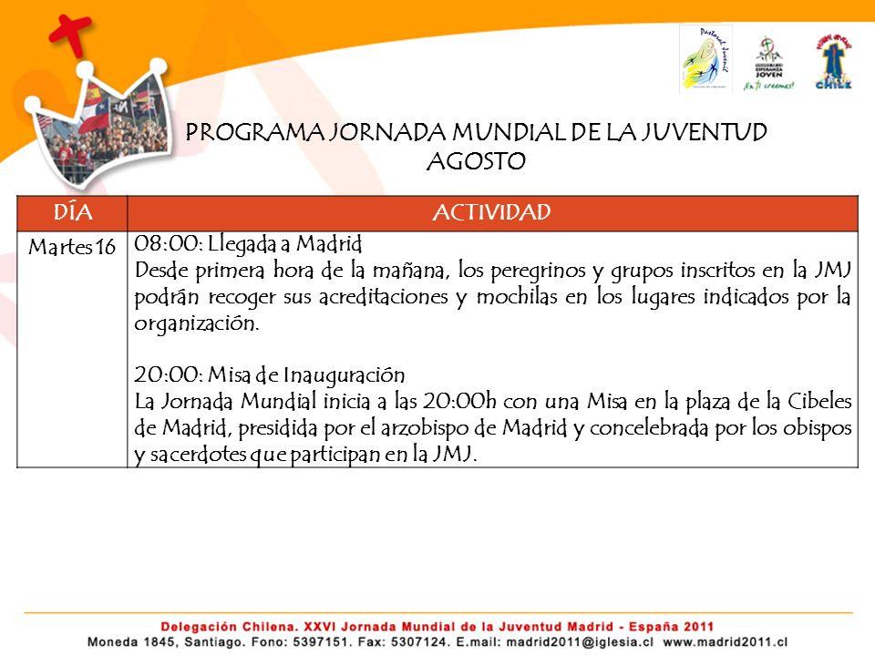 DÍAACTIVIDAD Martes 16 08:00: Llegada a Madrid Desde primera hora de la mañana, los peregrinos y grupos inscritos en la JMJ podrán recoger sus acreditaciones y mochilas en los lugares indicados por la organización.