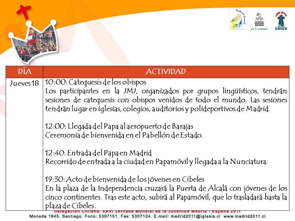 DÍAACTIVIDAD Jueves 18 10:00: Catequesis de los obispos Los participantes en la JMJ, organizados por grupos lingüísticos, tendrán sesiones de cateques