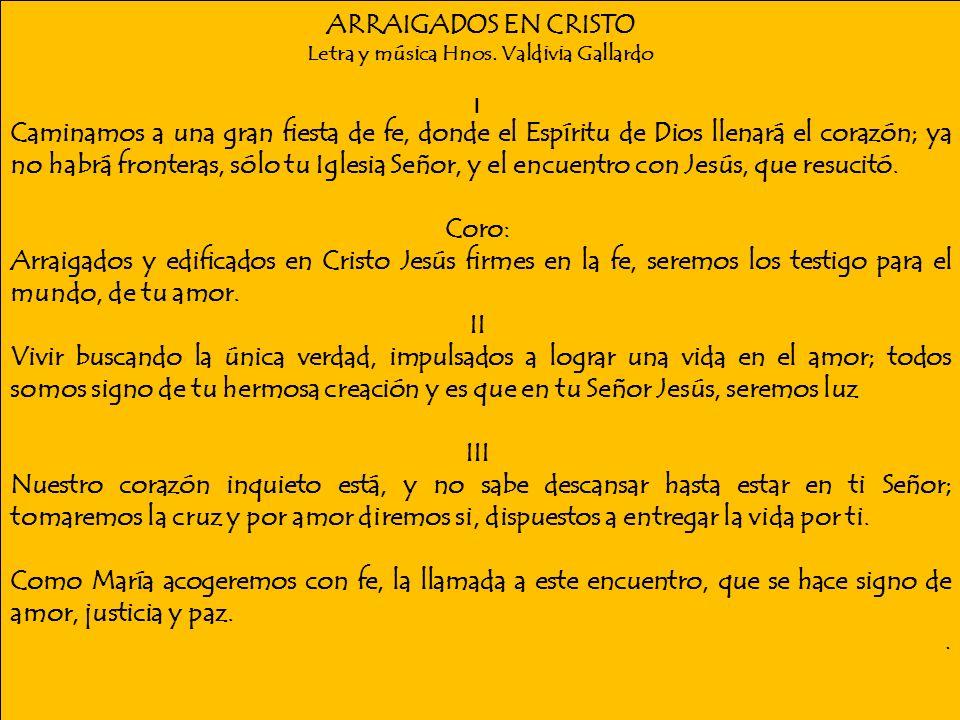 ARRAIGADOS EN CRISTO Letra y música Hnos. Valdivia Gallardo I Caminamos a una gran fiesta de fe, donde el Espíritu de Dios llenará el corazón; ya no h