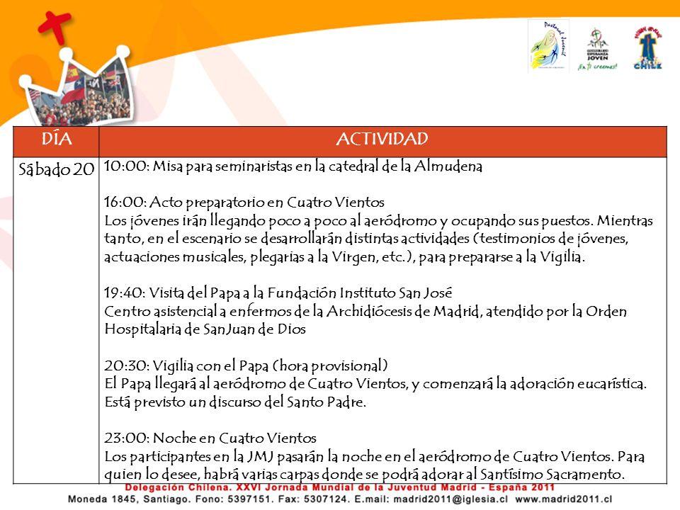 DÍAACTIVIDAD Sábado 20 10:00: Misa para seminaristas en la catedral de la Almudena 16:00: Acto preparatorio en Cuatro Vientos Los jóvenes irán llegando poco a poco al aeródromo y ocupando sus puestos.