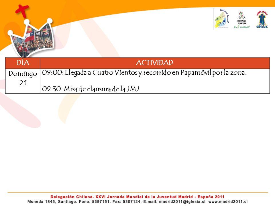 DÍAACTIVIDAD Domingo 21 09:00: Llegada a Cuatro Vientos y recorrido en Papamóvil por la zona. 09:30: Misa de clausura de la JMJ