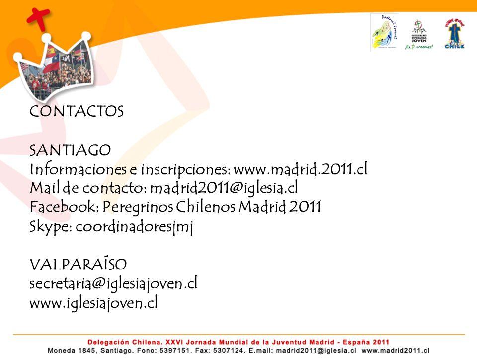 CONTACTOS SANTIAGO Informaciones e inscripciones: www.madrid.2011.cl Mail de contacto: madrid2011@iglesia.cl Facebook: Peregrinos Chilenos Madrid 2011