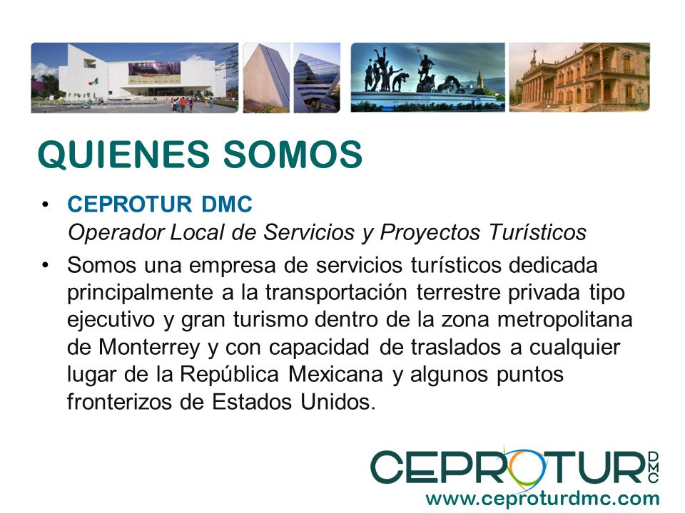 CEPROTUR DMC Operador Local de Servicios y Proyectos Turísticos Somos una empresa de servicios turísticos dedicada principalmente a la transportación