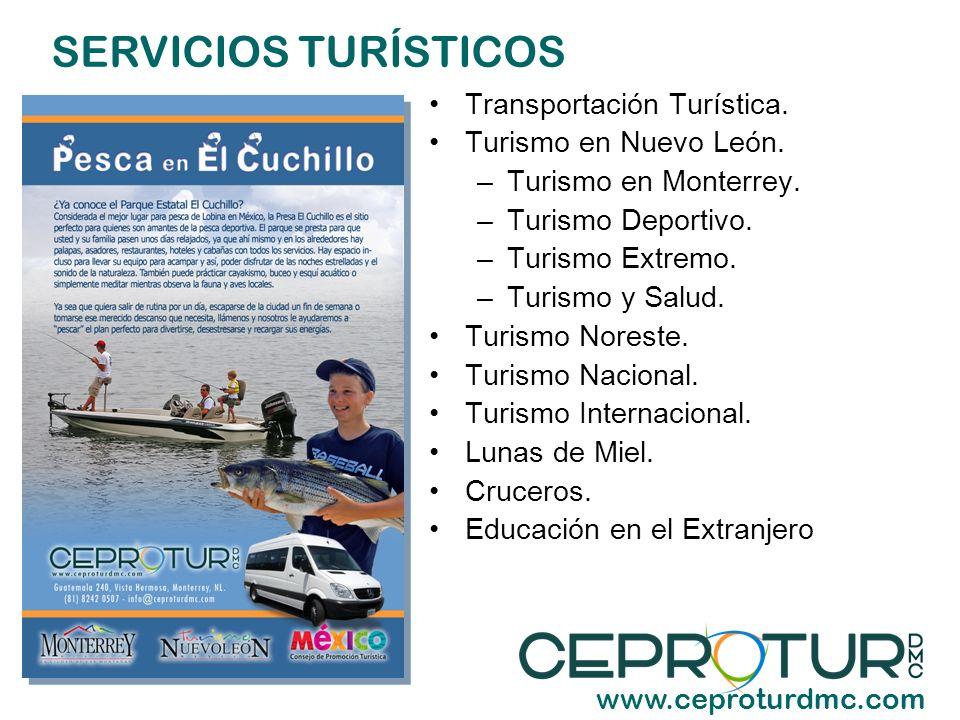 SERVICIOS TURÍSTICOS www.ceproturdmc.com Transportación Turística. Turismo en Nuevo León. –Turismo en Monterrey. –Turismo Deportivo. –Turismo Extremo.