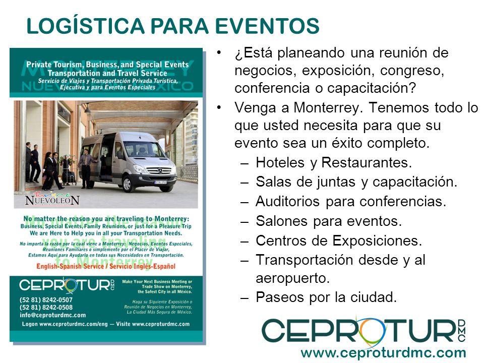 LOGÍSTICA PARA EVENTOS www.ceproturdmc.com ¿Está planeando una reunión de negocios, exposición, congreso, conferencia o capacitación? Venga a Monterre