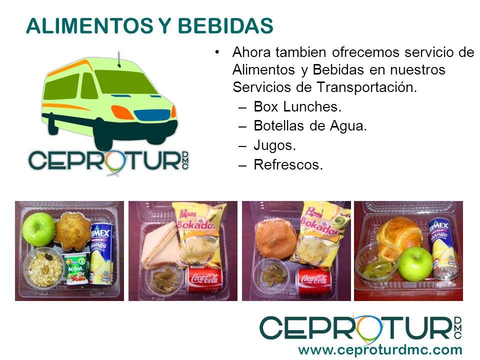 ALIMENTOS Y BEBIDAS www.ceproturdmc.com Ahora tambien ofrecemos servicio de Alimentos y Bebidas en nuestros Servicios de Transportación. –Box Lunches.