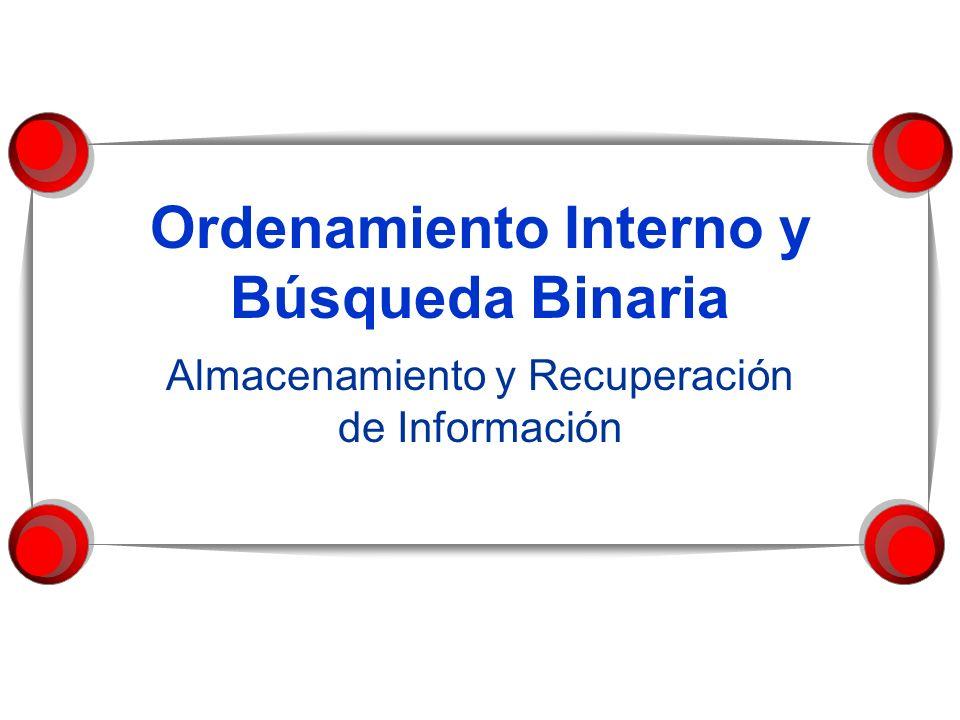 Ordenamiento Interno y Búsqueda Binaria Almacenamiento y Recuperación de Información