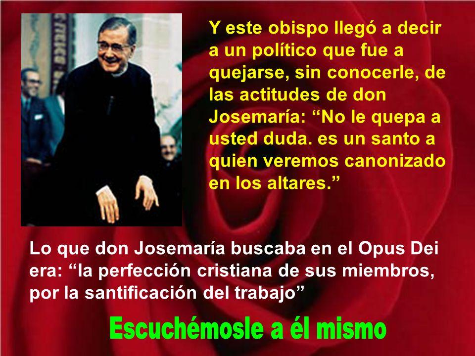 Cuando el obispo de Madrid mandó a Roma, en 1932, el curriculum del Fundador del Opus Dei, decía: Notas distintivas de su carácter son la energía y la