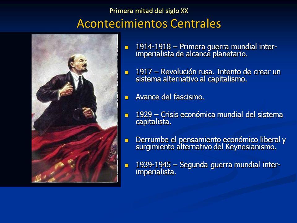 Primera mitad del siglo XX Acontecimientos Centrales 1914-1918 – Primera guerra mundial inter- imperialista de alcance planetario.