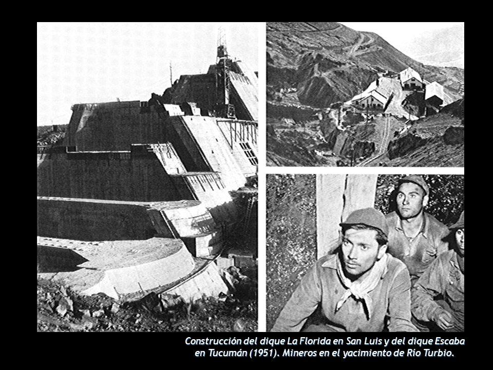 Construcción del dique La Florida en San Luis y del dique Escaba en Tucumán (1951).