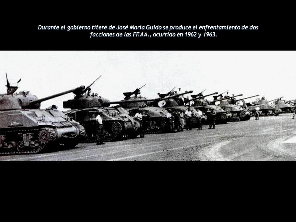 Durante el gobierno títere de José María Guido se produce el enfrentamiento de dos facciones de las FF.AA., ocurrido en 1962 y 1963.