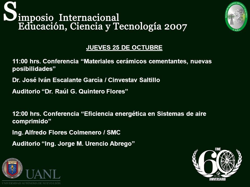 JUEVES 25 DE OCTUBRE 11:00 hrs. Conferencia Materiales cerámicos cementantes, nuevas posibilidades Dr. José Iván Escalante García / Cinvestav Saltillo