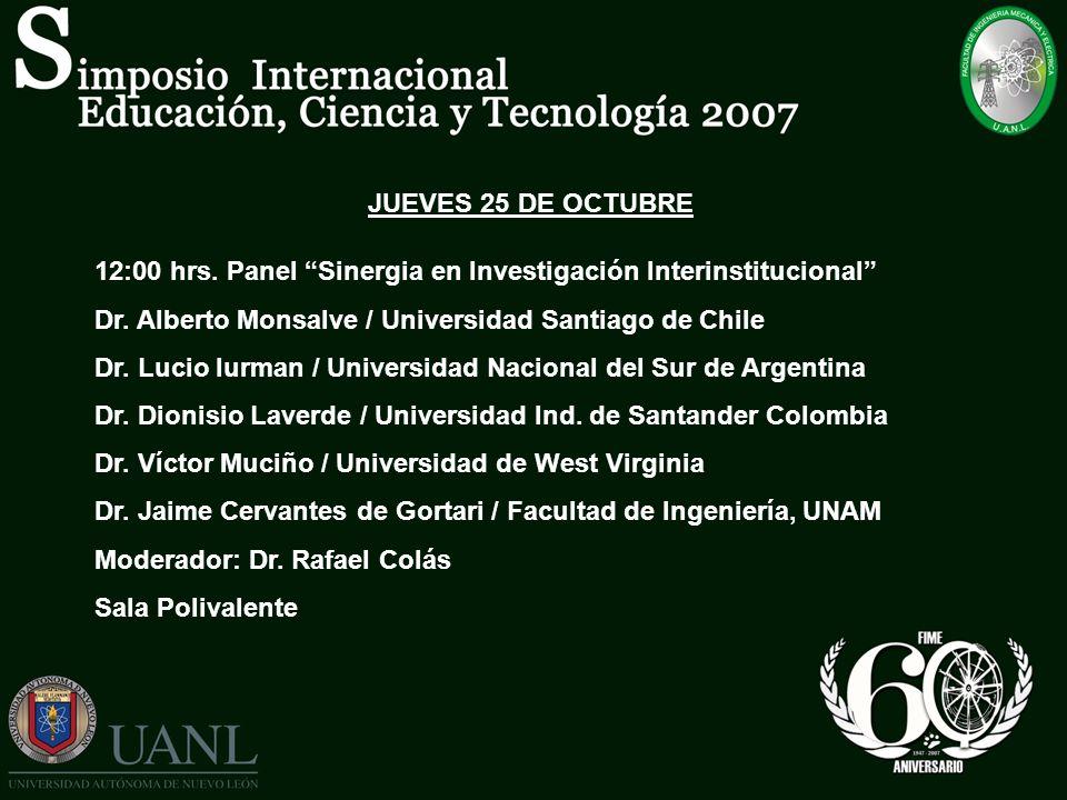 JUEVES 25 DE OCTUBRE 12:00 hrs. Panel Sinergia en Investigación Interinstitucional Dr. Alberto Monsalve / Universidad Santiago de Chile Dr. Lucio Iurm