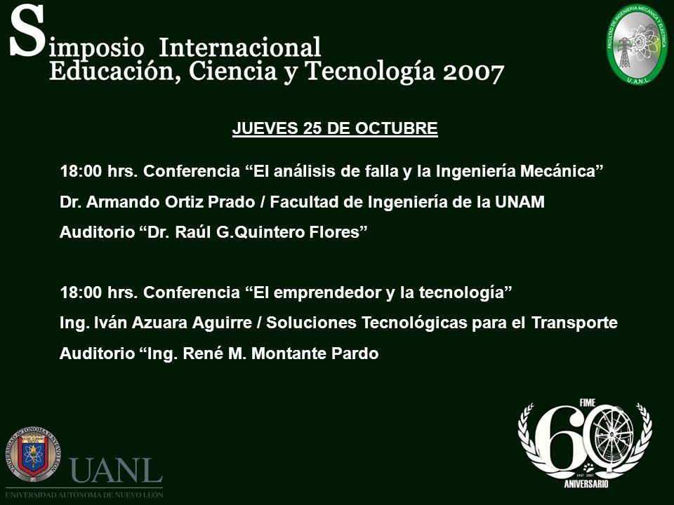 JUEVES 25 DE OCTUBRE 18:00 hrs. Conferencia El análisis de falla y la Ingeniería Mecánica Dr. Armando Ortiz Prado / Facultad de Ingeniería de la UNAM
