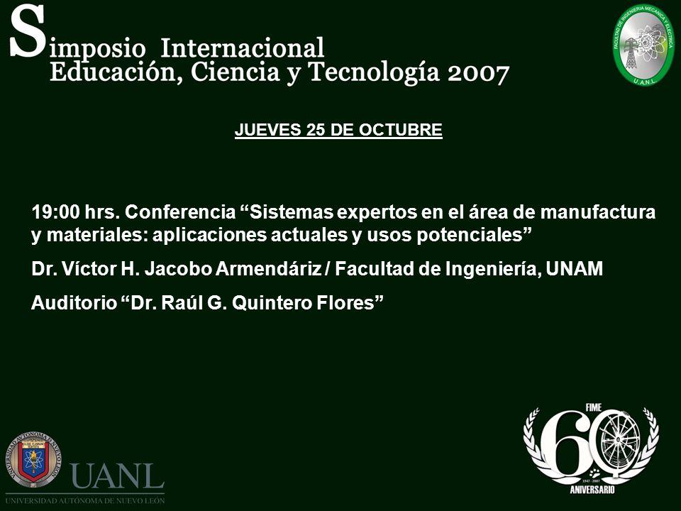 JUEVES 25 DE OCTUBRE 19:00 hrs. Conferencia Sistemas expertos en el área de manufactura y materiales: aplicaciones actuales y usos potenciales Dr. Víc