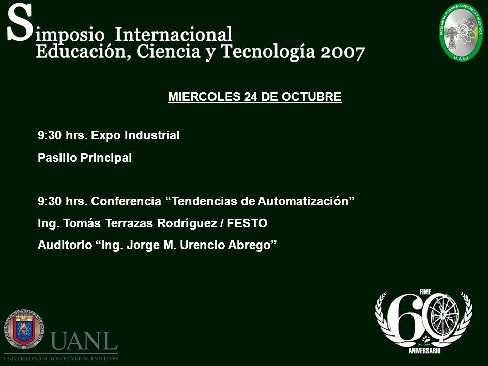 MIERCOLES 24 DE OCTUBRE 9:30 hrs. Expo Industrial Pasillo Principal 9:30 hrs. Conferencia Tendencias de Automatización Ing. Tomás Terrazas Rodríguez /