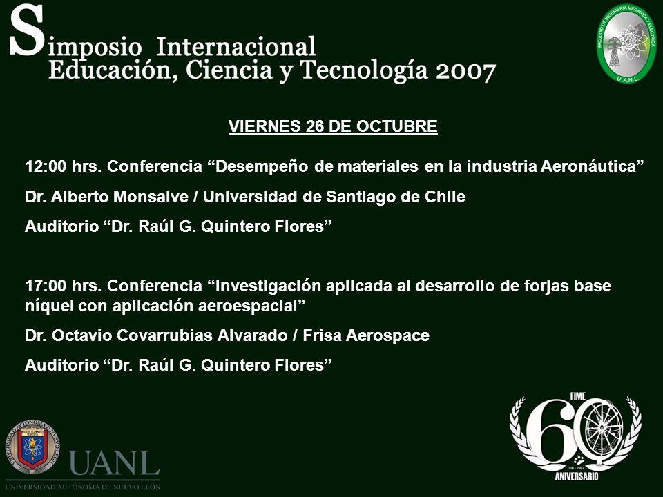 VIERNES 26 DE OCTUBRE 12:00 hrs. Conferencia Desempeño de materiales en la industria Aeronáutica Dr. Alberto Monsalve / Universidad de Santiago de Chi