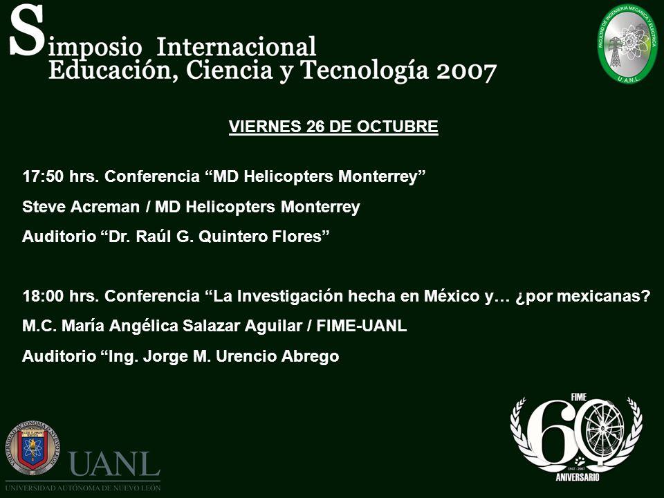 VIERNES 26 DE OCTUBRE 17:50 hrs. Conferencia MD Helicopters Monterrey Steve Acreman / MD Helicopters Monterrey Auditorio Dr. Raúl G. Quintero Flores 1