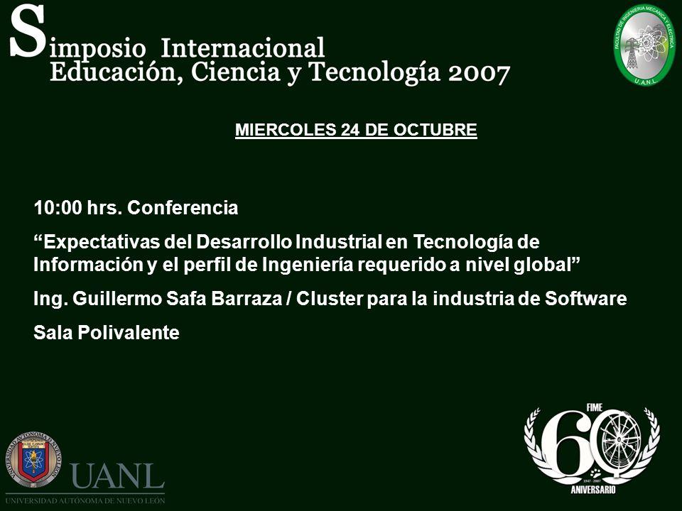 MIERCOLES 24 DE OCTUBRE 10:00 hrs. Conferencia Expectativas del Desarrollo Industrial en Tecnología de Información y el perfil de Ingeniería requerido