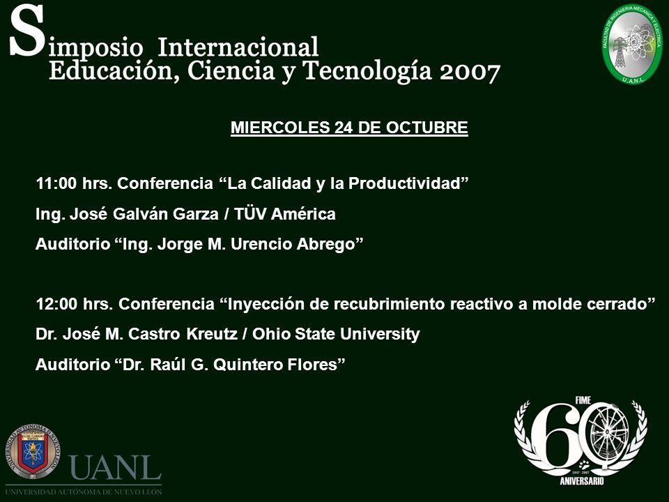 MIERCOLES 24 DE OCTUBRE 11:00 hrs. Conferencia La Calidad y la Productividad Ing. José Galván Garza / TÜV América Auditorio Ing. Jorge M. Urencio Abre
