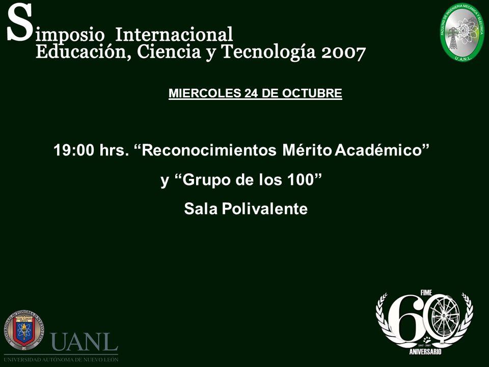 MIERCOLES 24 DE OCTUBRE 19:00 hrs. Reconocimientos Mérito Académico y Grupo de los 100 Sala Polivalente
